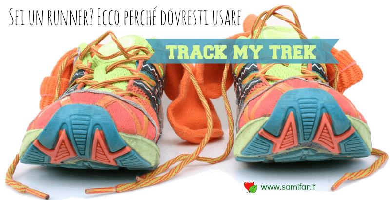 Sei un runner? Ecco perché dovresti usare Track my Trek
