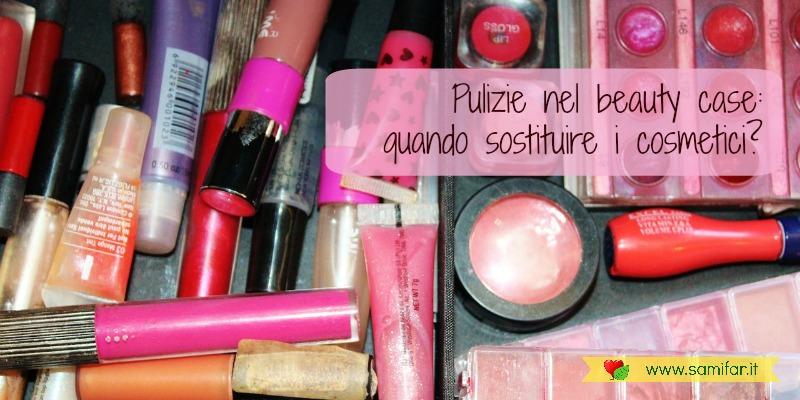 pulizie nel beauty case quando sostituire i cosmetici
